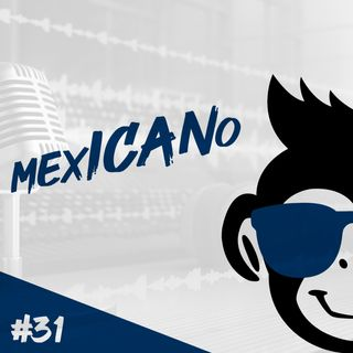 Episodio 31 - mexICANo