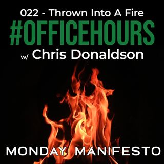 What will you do when you're thrown into the fire? | #OfficeHours Podcast 022