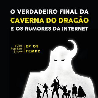 O Verdadeiro Final da Caverna do Dragão e os Rumores da Internet - EPS - Temp2 - EP05