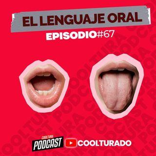 EP. 67 - El Lenguaje Oral