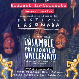 Podcast In-Correcto 004: A 20 años del Ensamble Polifónico Vallenato y El Sexteto La Constelación de Colombia//Festival Lasonada