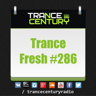 Trance Century Radio - #TranceFresh 286