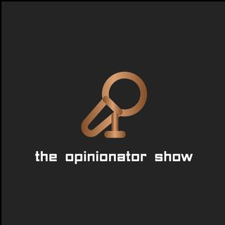 The Opinionator Show Episode 7 04/13/18