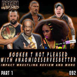 Booker T Not Pleased With #NaomiDeservesBetter Trend, Impact Wrestling Review & More | 092 Part 1