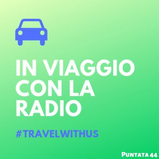 In Viaggio Con La Radio - Puntata 44