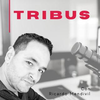 ¡Bienvenido a Tribus, con Ricardo Mendivil!