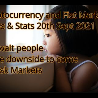 Crypto & Financial Markets News & Stats 20th Sept 2021 more downside to come in Risk Markets -A must listen today people