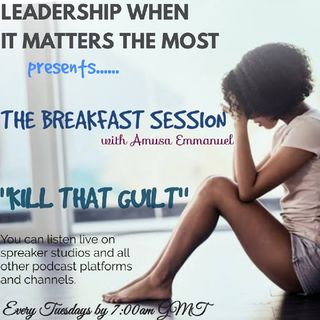 KILL THAT GUILT - (THE BREAKFAST SESSION with Amusa Emmanuel Enitan)