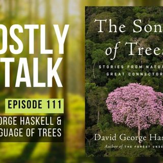 GHOSTLY TALK EP 111 – DAVID GEORGE HASKELL & THE LANGUAGE OF TREES
