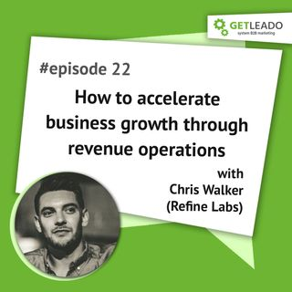Episode 22. How to accelerate business growth through revenue operations  with Chris Walker ( Refine Labs)