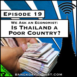 We Ask An Economist: Is Thailand a Poor Country? [Season 4, Episode 19]