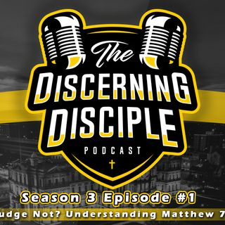 Season 3 - Episode 1: Judge Not? Understanding Matthew 7:1-6