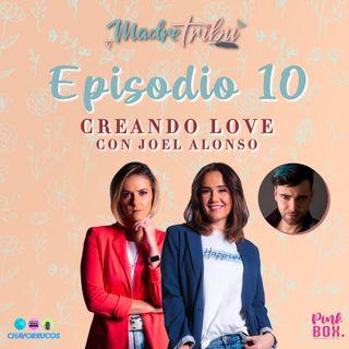 Ep 10 Creando Love con Joel Alonso