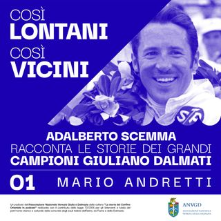 Così lontani, così vicini - Episodio 1: Mario Andretti