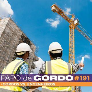 Papo de Gordo 191 - Gordos vs. Engenheiros