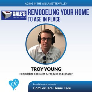 7/11/17: Troy Young with Dale's Remodeling | Remodeling your home to age in place | Aging In The Willamette Valley with John Hughes