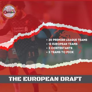 The European Draft | FB4 Special | Liverpool FC News & Chat
