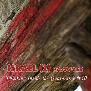 Israel (2) Passover (Thinking Inside the Quarantine #30)