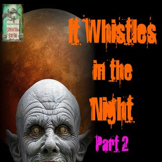 It Whistles in the Night Part 2 | Cryptid Story | Podcast E70