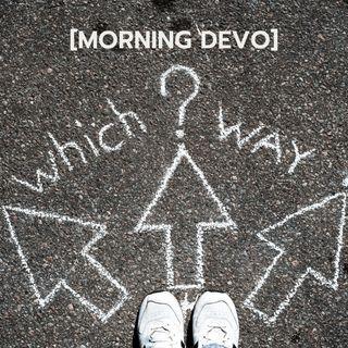 Which way should I go? [Morning Devo]