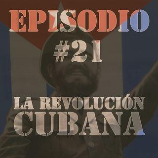 Episodio #21 - La Revolución Cubana