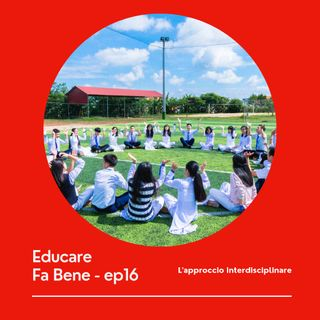Educare Fa Bene - Ep. 16 - Approccio Interdisciplinare