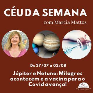 Céu da Semana 27/07 a 02/08: Júpiter e Netuno: Milagres acontecem e a vacina para o Covid avança!
