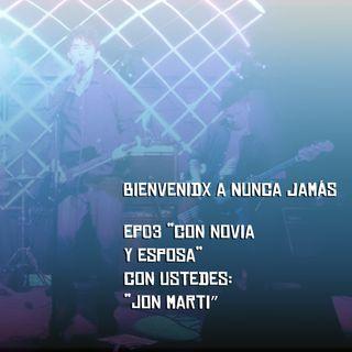 Ep03 - Con Novia y Esposa, Con Ustedes Jon Marti!