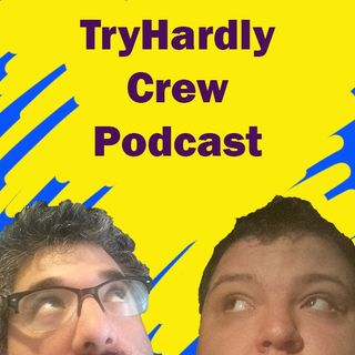 TryHardly Crew Podcast: Episode 5