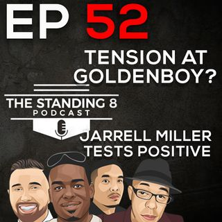 Episode 52 | Tension at Goldenboy? | Jarrell Miller Tests Positive