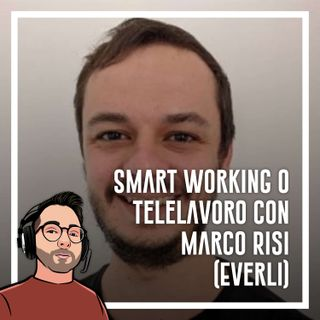 Ep.45 - Smart working, home working o telelavoro con Marco Risi (Everli)