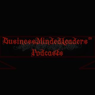 05:18:2018: Week 97 of The #BusinessMindedLeaders™️ Podcast For May 14th-18th, 2018: Sessions 471-475