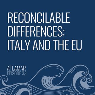Reconcilable Differences: Italy and the EU [Episode 33]