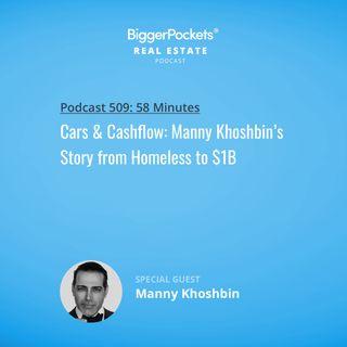 509: Cars & Cashflow: Manny Khoshbin's Story from Homeless to $1B