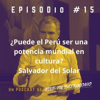 #15 ¿Puede el Perú ser una potencia mundial en cultura? Salvador del Solar