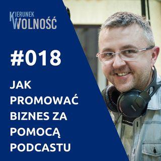 KW018: Jak promować własny biznes za pomocą podcastu - Marek Jankowski (część 2 z 2)