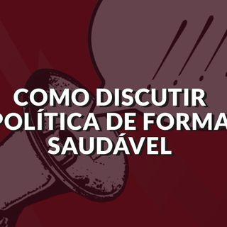 #67 - Como discutir política de forma saudável?