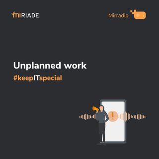 Mirradio Puntata 38 - keepITspecial | Unplanned work