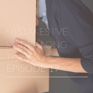 Episode 17 | Mistakes I've Made Along the Way