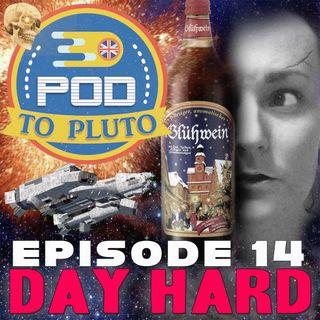 Pod To Pluto: EP14 - Day Hard