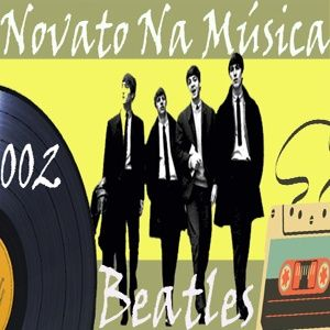 Novato Na Musica 002: Beatles