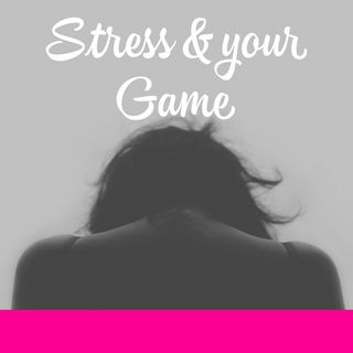 Stress & Your Game