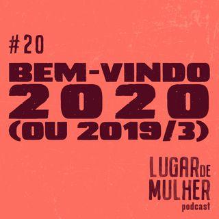 #20 Bem-vindo 2020 (ou 2019/3)