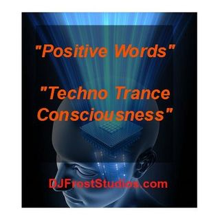 "Hypnotist DJ Frost Presents ""Positive Words"" ""Techno Trance Consciousness"""