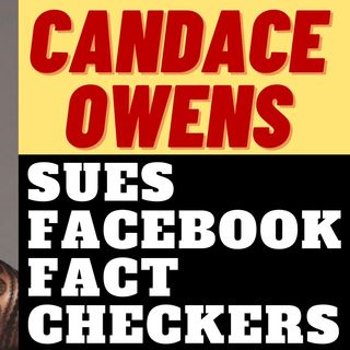 CANDACE OWENS IS SUING FACEBOOK FACT CHECKERS