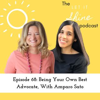 Episode 68: Being Your Own Best Advocate With Amparo Sato