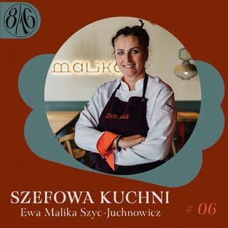 #06 SZEFOWA KUCHNI || Ewa Malika Szyc - Juchnowicz