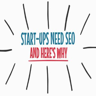 Start-ups Need SEO - And Here's Why