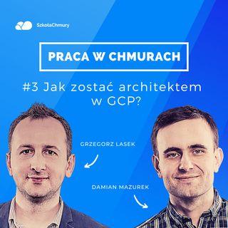 Odc. #3 Jak zostać architektem w GCP? Gość: Grzegorz Lasek