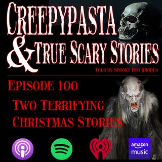 Creepypasta and True Scary Stories | Episode 100 Two Terrifying Christmas Stories